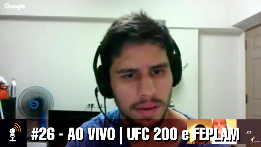 #26 – AO VIVO | UFC 200 e FEPLAM