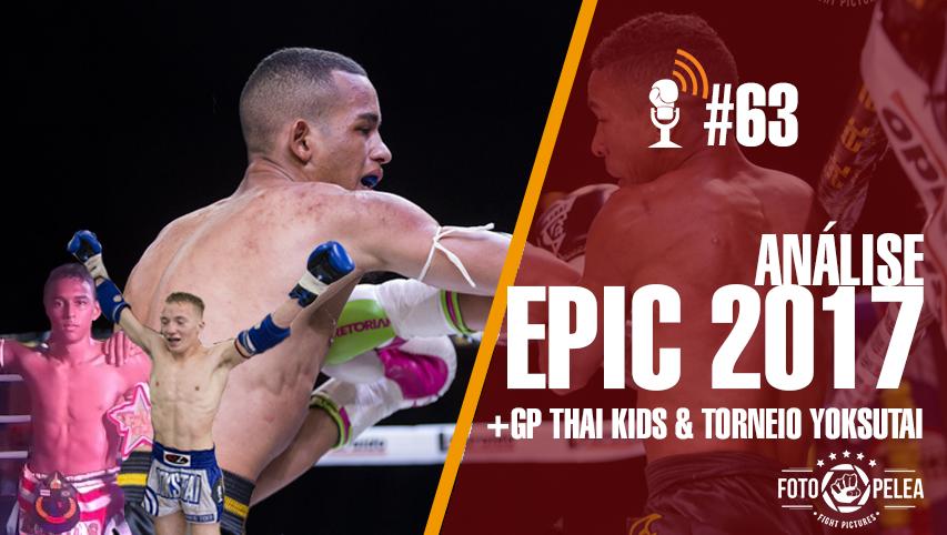 #63 – Análise das lutas do final de semana: Epic, Torneio Yoksutai e GP Thai Kids.