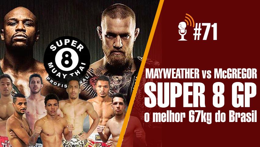 #71 – Super 8 GP 67kg e McGregor tem chances contra Mayweather?